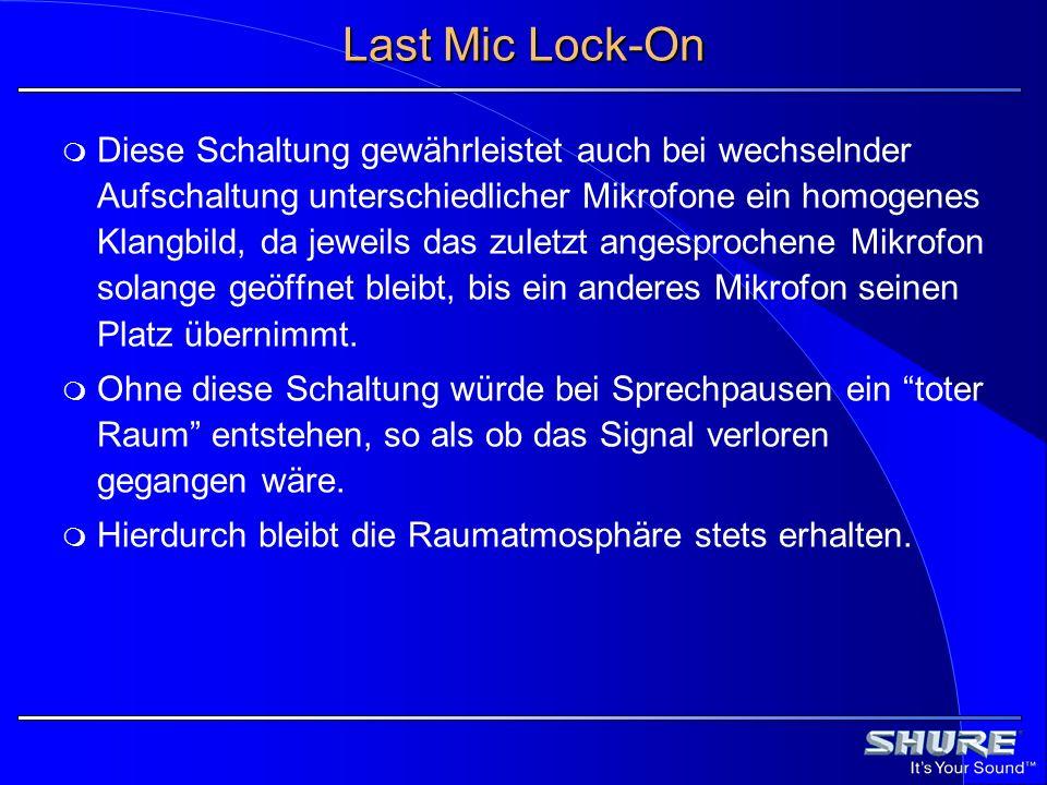 Last Mic Lock-On Diese Schaltung gewährleistet auch bei wechselnder Aufschaltung unterschiedlicher Mikrofone ein homogenes Klangbild, da jeweils das z