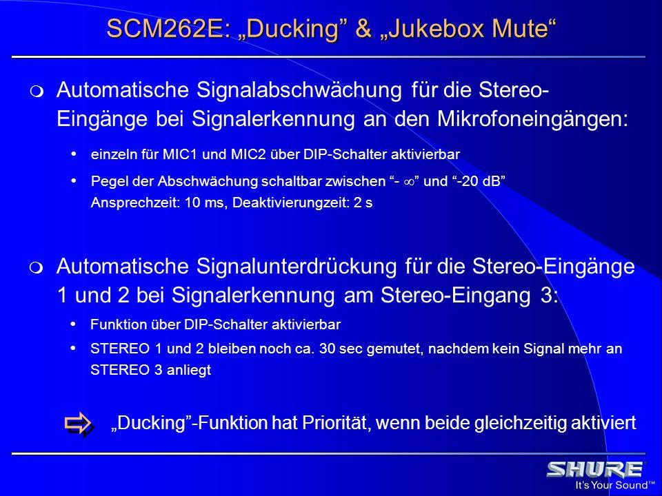 SCM262E: Ducking & Jukebox Mute Automatische Signalabschwächung für die Stereo- Eingänge bei Signalerkennung an den Mikrofoneingängen: einzeln für MIC