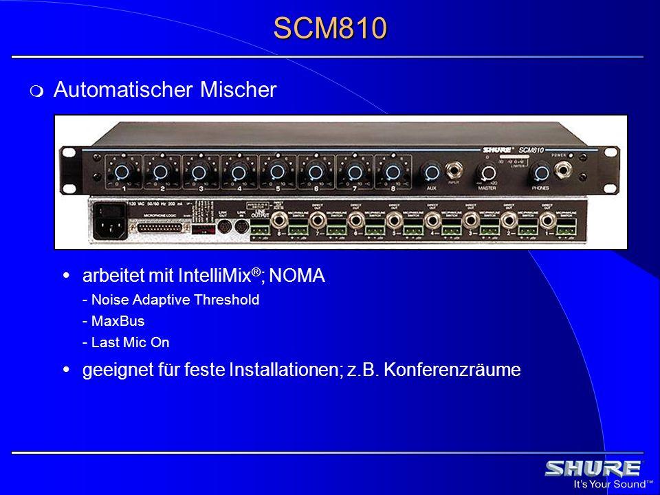 SCM810 Automatischer Mischer arbeitet mit IntelliMix ® ; NOMA - Noise Adaptive Threshold - MaxBus - Last Mic On geeignet für feste Installationen; z.B