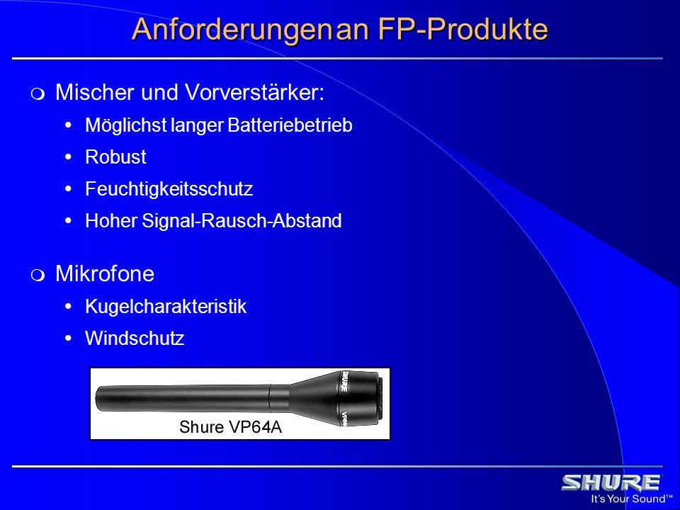 Anforderungenan FP-Produkte Mischer und Vorverstärker: Möglichst langer Batteriebetrieb Robust Feuchtigkeitsschutz Hoher Signal-Rausch-Abstand Mikrofo