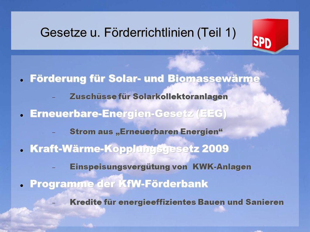 Förderung für Solar- und Biomassewärme Förderung für Solar- und Biomassewärme Zuschüsse für Solarkollektoranlagen Zuschüsse für Solarkollektoranlagen Erneuerbare-Energien-Gesetz (EEG) Erneuerbare-Energien-Gesetz (EEG) Strom aus Erneuerbaren Energien Strom aus Erneuerbaren Energien Kraft-Wärme-Kopplungsgesetz 2009 Kraft-Wärme-Kopplungsgesetz 2009 Einspeisungsvergütung von KWK-Anlagen Einspeisungsvergütung von KWK-Anlagen Programme der KfW-Förderbank Programme der KfW-Förderbank Kredite für energieeffizientes Bauen und Sanieren Kredite für energieeffizientes Bauen und Sanieren Gesetze u.