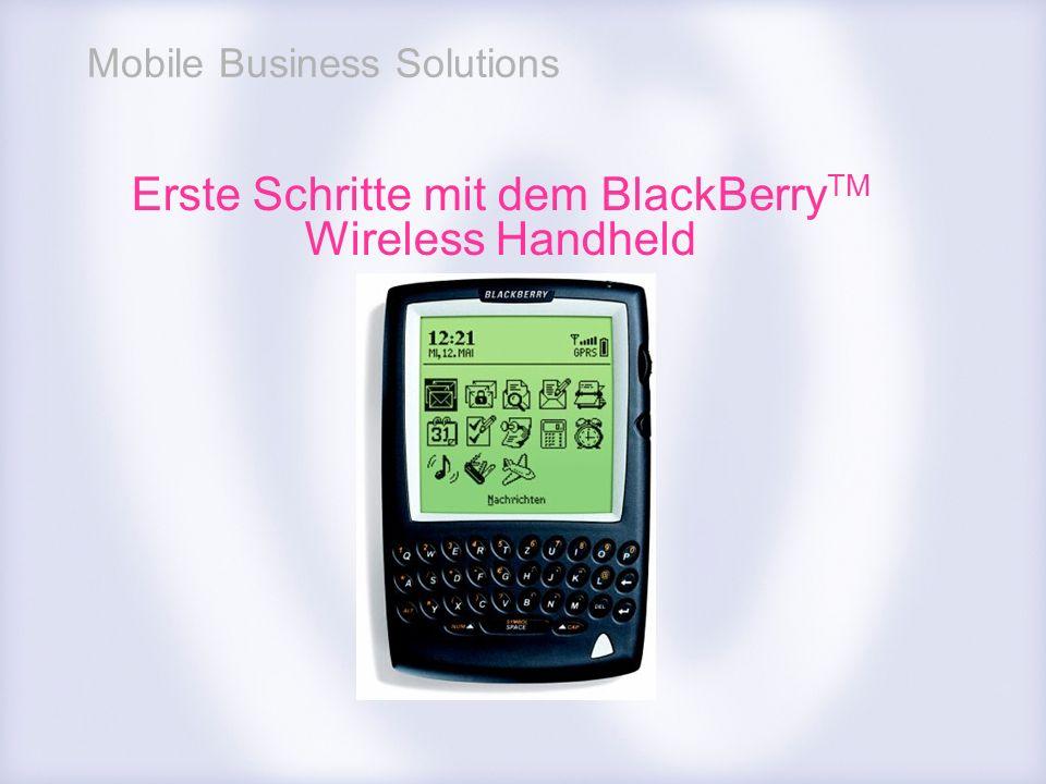 Mobile Business Solutions Erste Schritte mit dem BlackBerry TM Wireless Handheld