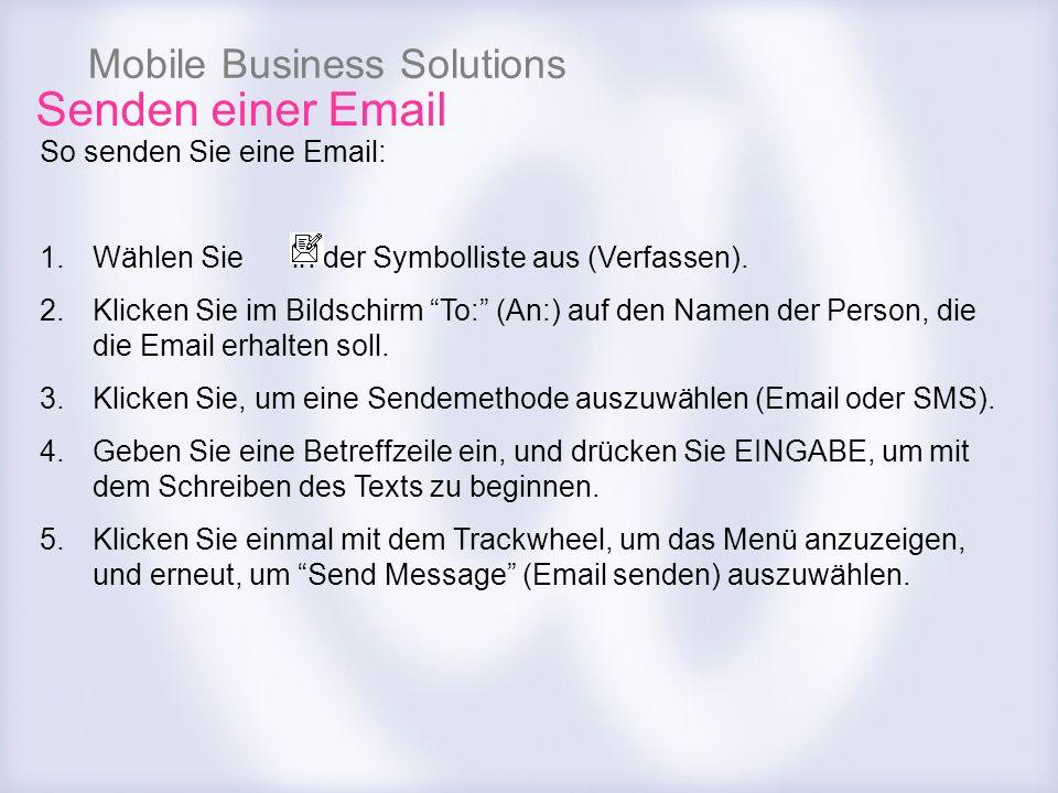 Mobile Business Solutions So senden Sie eine Email: 1.Wählen Sie in der Symbolliste aus (Verfassen). 2.Klicken Sie im Bildschirm To: (An:) auf den Nam