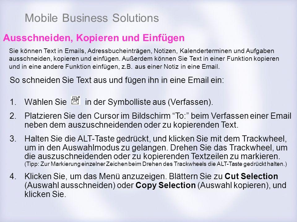 Mobile Business Solutions Ausschneiden, Kopieren und Einfügen Sie können Text in Emails, Adressbucheinträgen, Notizen, Kalenderterminen und Aufgaben a