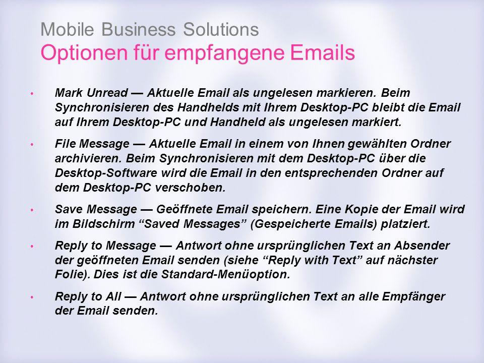 Mobile Business Solutions Optionen für empfangene Emails Mark Unread Aktuelle Email als ungelesen markieren. Beim Synchronisieren des Handhelds mit Ih