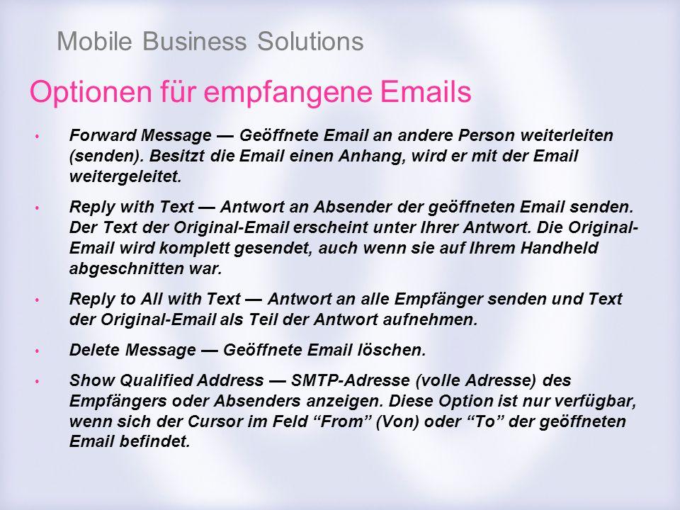 Mobile Business Solutions Optionen für empfangene Emails Forward Message Geöffnete Email an andere Person weiterleiten (senden). Besitzt die Email ein