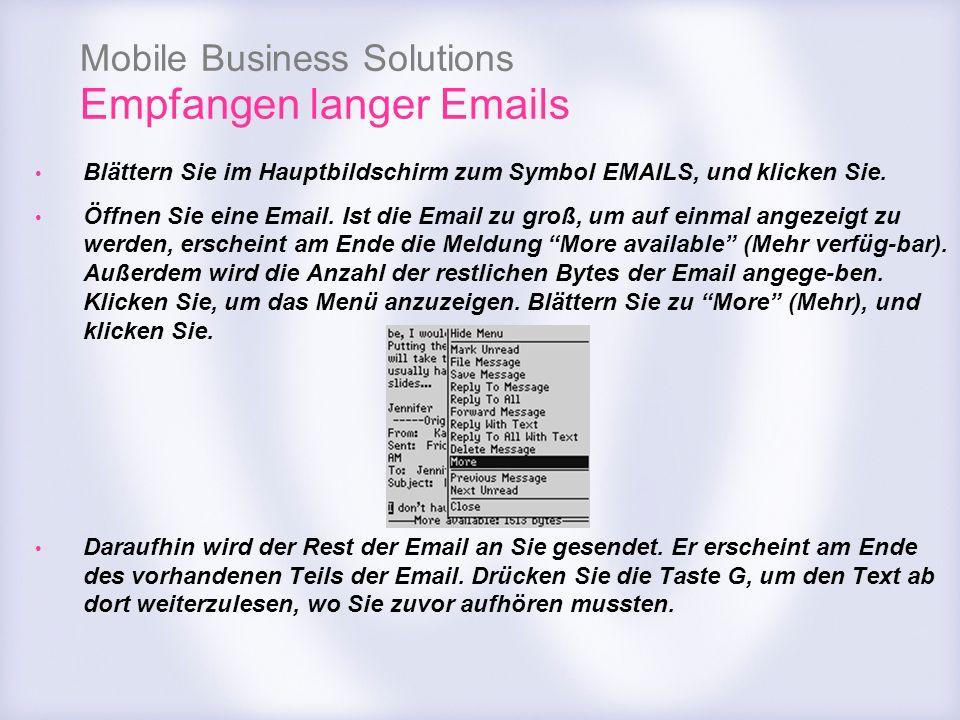 Mobile Business Solutions Empfangen langer Emails Blättern Sie im Hauptbildschirm zum Symbol EMAILS, und klicken Sie. Öffnen Sie eine Email. Ist die E