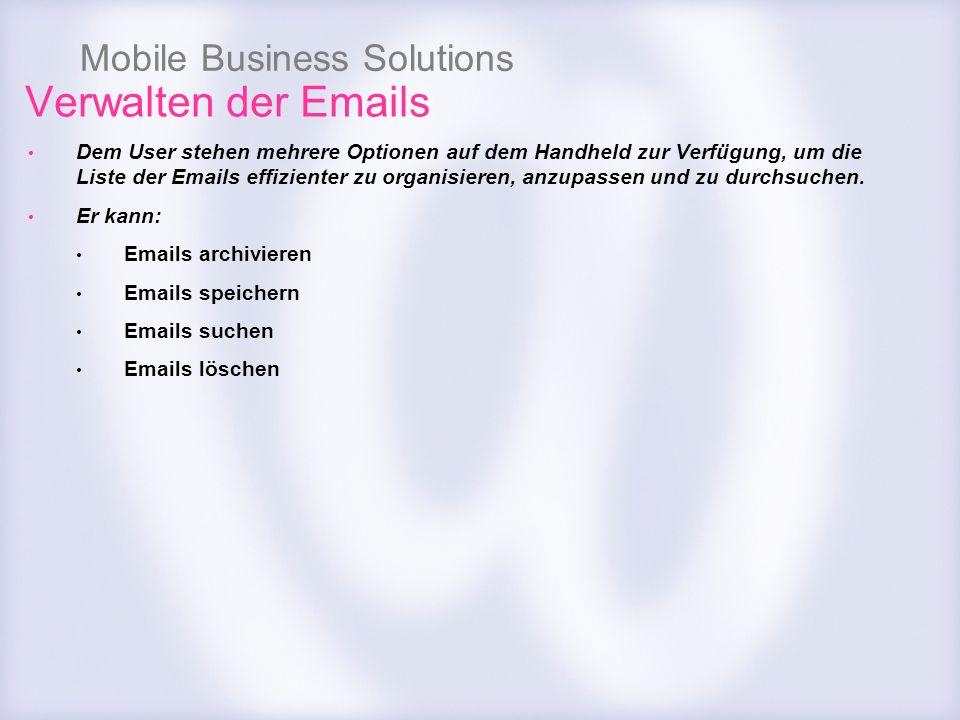 Mobile Business Solutions Verwalten der Emails Dem User stehen mehrere Optionen auf dem Handheld zur Verfügung, um die Liste der Emails effizienter zu