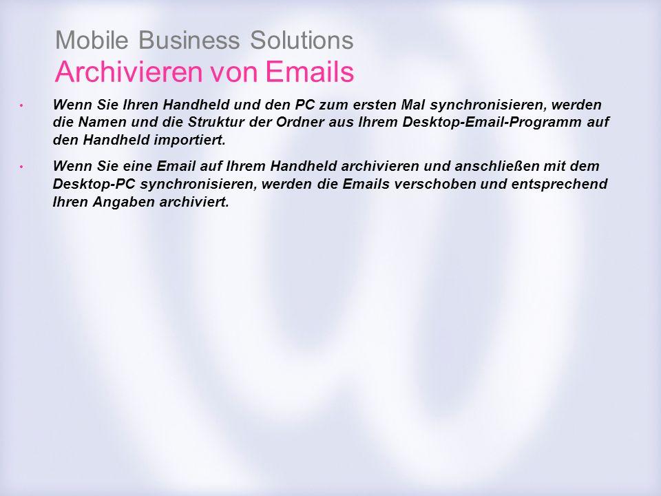 Mobile Business Solutions Archivieren von Emails Wenn Sie Ihren Handheld und den PC zum ersten Mal synchronisieren, werden die Namen und die Struktur