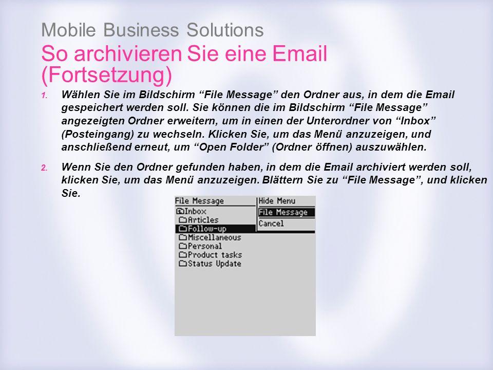 Mobile Business Solutions So archivieren Sie eine Email (Fortsetzung) 1. Wählen Sie im Bildschirm File Message den Ordner aus, in dem die Email gespei