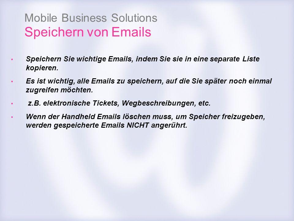 Mobile Business Solutions Speichern von Emails Speichern Sie wichtige Emails, indem Sie sie in eine separate Liste kopieren. Es ist wichtig, alle Emai