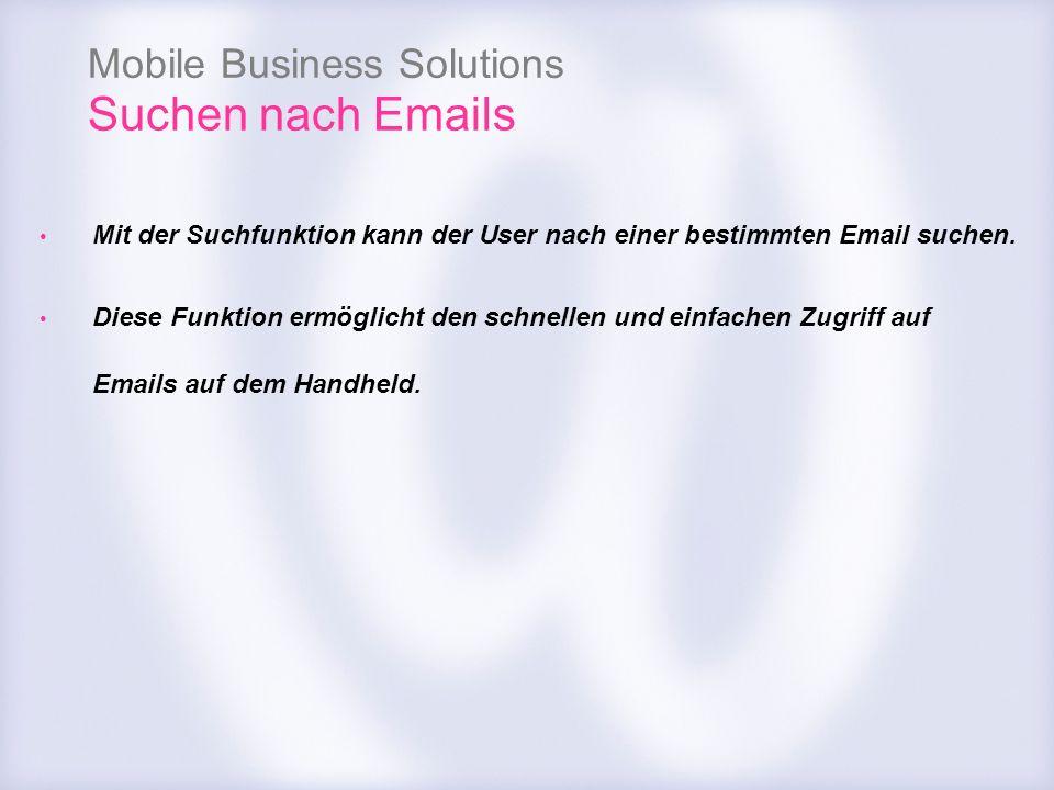 Mobile Business Solutions Suchen nach Emails Mit der Suchfunktion kann der User nach einer bestimmten Email suchen. Diese Funktion ermöglicht den schn