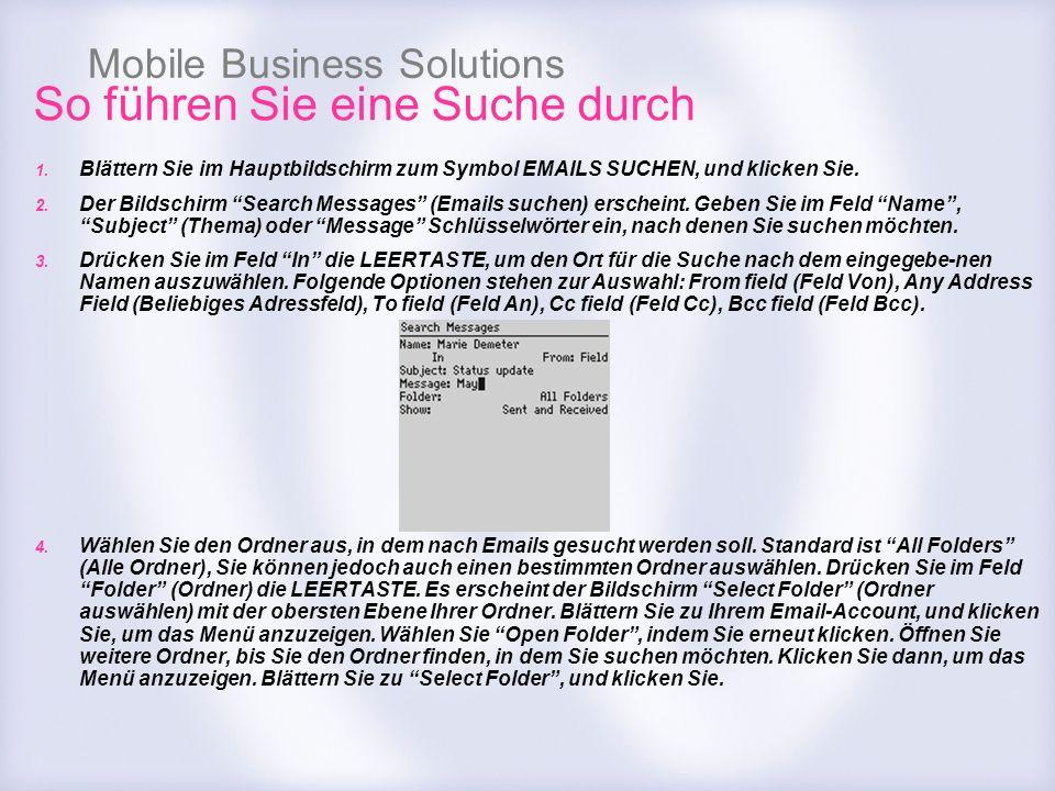 Mobile Business Solutions So führen Sie eine Suche durch 1. Blättern Sie im Hauptbildschirm zum Symbol EMAILS SUCHEN, und klicken Sie. 2. Der Bildschi