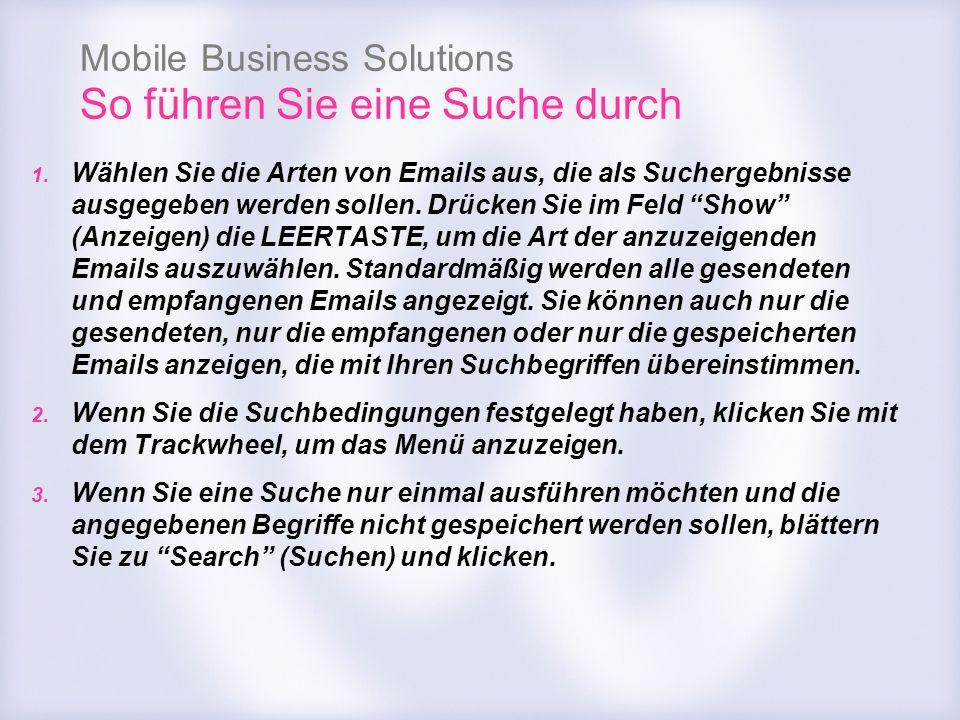 Mobile Business Solutions So führen Sie eine Suche durch 1. Wählen Sie die Arten von Emails aus, die als Suchergebnisse ausgegeben werden sollen. Drüc