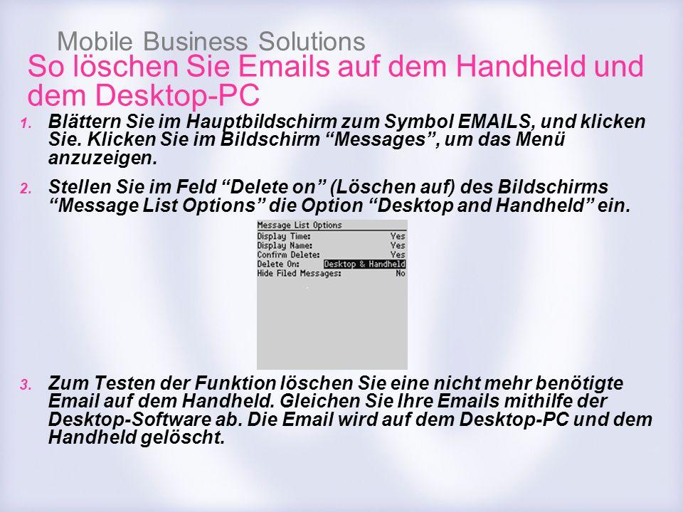 Mobile Business Solutions So löschen Sie Emails auf dem Handheld und dem Desktop-PC 1. Blättern Sie im Hauptbildschirm zum Symbol EMAILS, und klicken