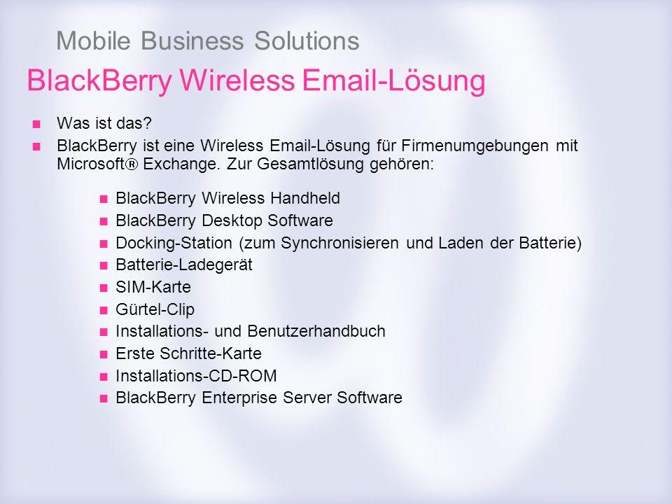 Mobile Business Solutions Was ist das? BlackBerry ist eine Wireless Email-Lösung für Firmenumgebungen mit Microsoft Exchange. Zur Gesamtlösung gehören