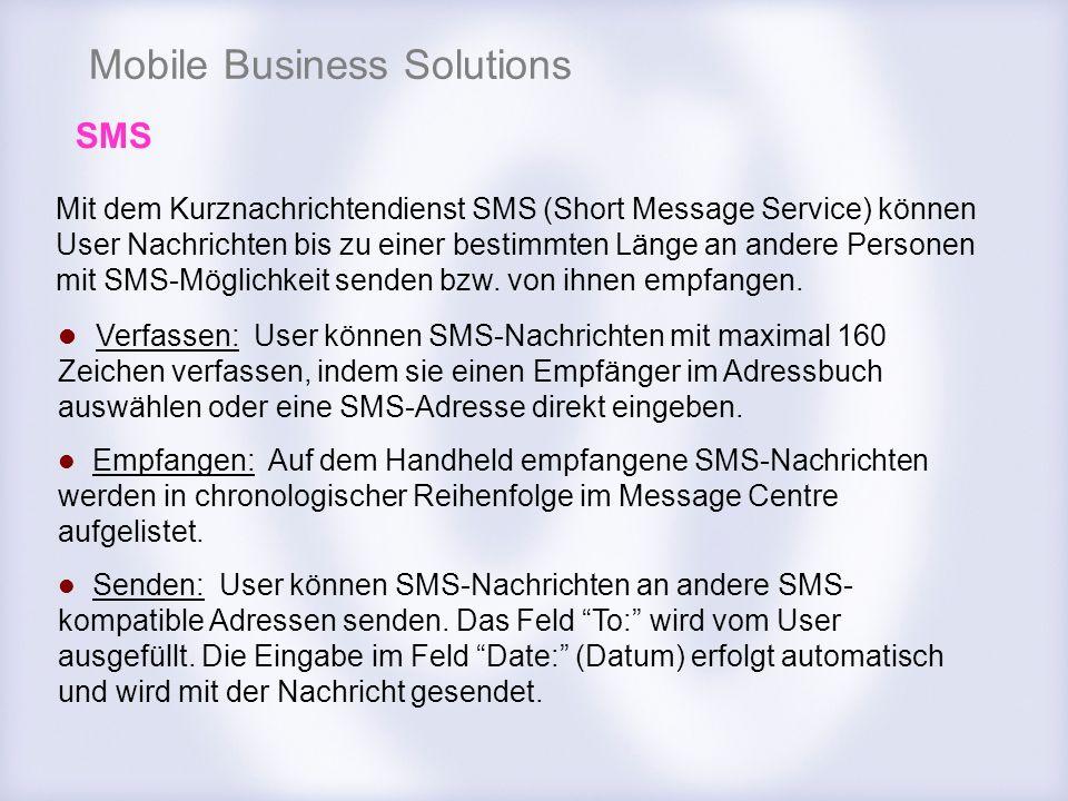 Mobile Business Solutions SMS Mit dem Kurznachrichtendienst SMS (Short Message Service) können User Nachrichten bis zu einer bestimmten Länge an ander