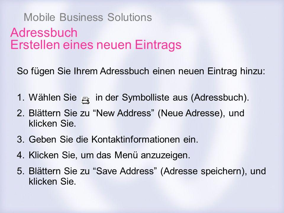Mobile Business Solutions So fügen Sie Ihrem Adressbuch einen neuen Eintrag hinzu: 1.Wählen Sie in der Symbolliste aus (Adressbuch). 2.Blättern Sie zu
