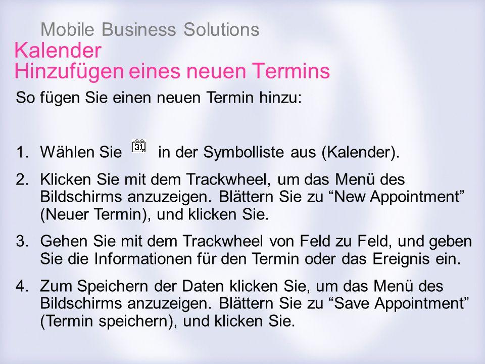 Mobile Business Solutions Kalender Hinzufügen eines neuen Termins So fügen Sie einen neuen Termin hinzu: 1.Wählen Sie in der Symbolliste aus (Kalender