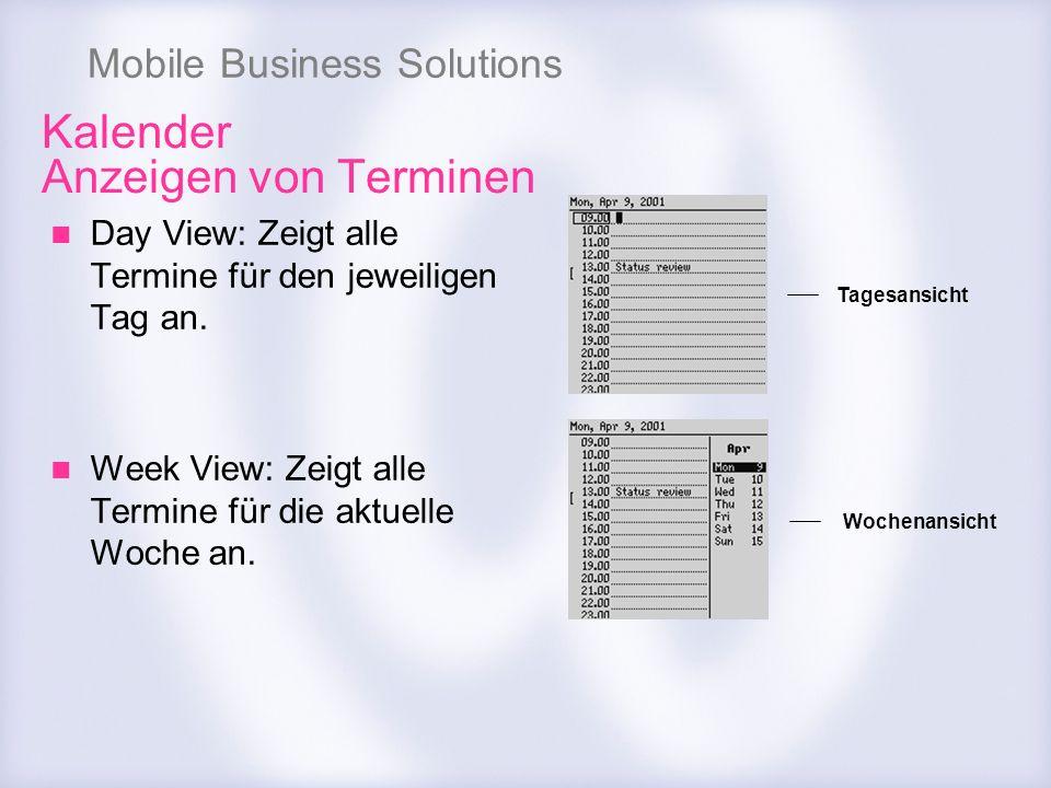 Mobile Business Solutions Kalender Anzeigen von Terminen Day View: Zeigt alle Termine für den jeweiligen Tag an. Week View: Zeigt alle Termine für die
