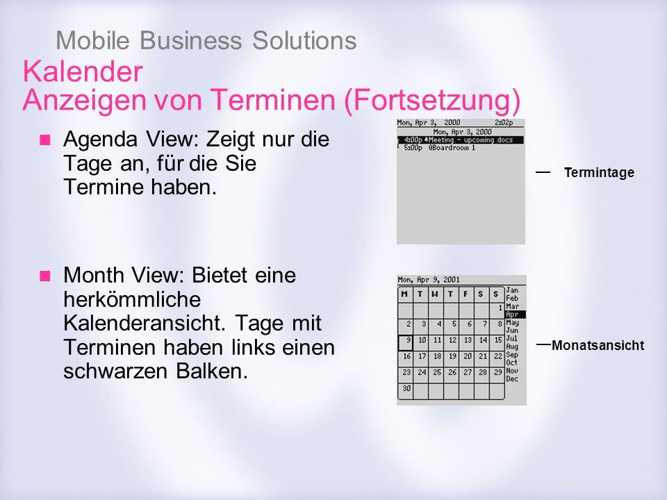 Mobile Business Solutions Kalender Anzeigen von Terminen (Fortsetzung) Agenda View: Zeigt nur die Tage an, für die Sie Termine haben. Month View: Biet