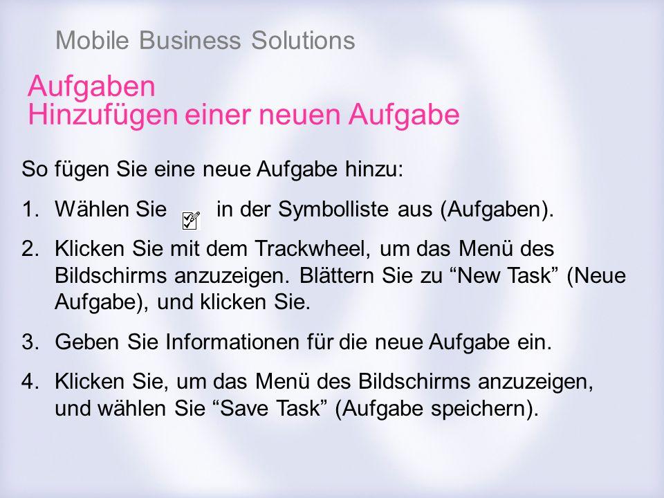 Mobile Business Solutions Aufgaben Hinzufügen einer neuen Aufgabe So fügen Sie eine neue Aufgabe hinzu: 1.Wählen Sie in der Symbolliste aus (Aufgaben)