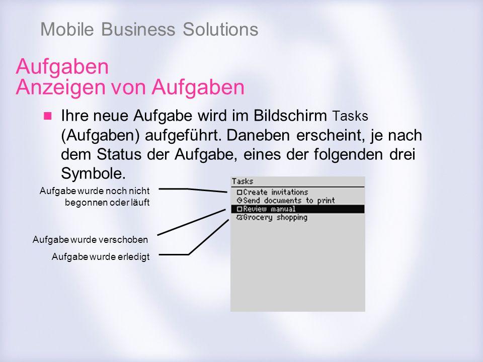 Mobile Business Solutions Aufgaben Anzeigen von Aufgaben Ihre neue Aufgabe wird im Bildschirm Tasks (Aufgaben) aufgeführt. Daneben erscheint, je nach