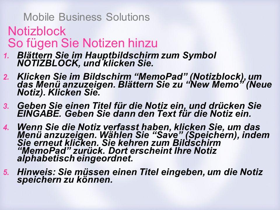 Mobile Business Solutions Notizblock So fügen Sie Notizen hinzu 1. Blättern Sie im Hauptbildschirm zum Symbol NOTIZBLOCK, und klicken Sie. 2. Klicken