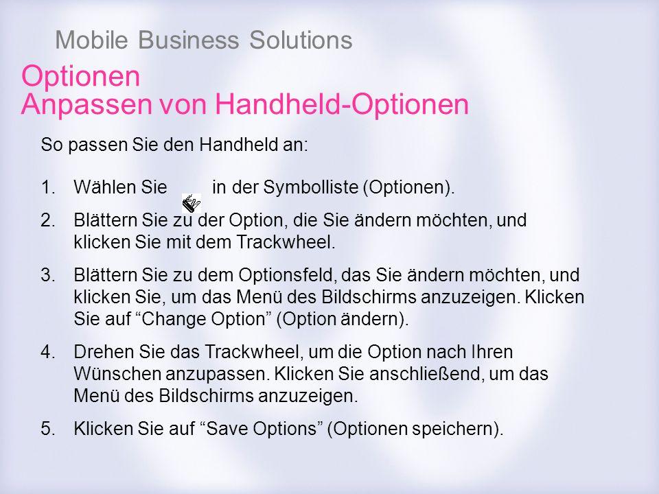 Mobile Business Solutions So passen Sie den Handheld an: 1.Wählen Sie in der Symbolliste (Optionen). 2.Blättern Sie zu der Option, die Sie ändern möch