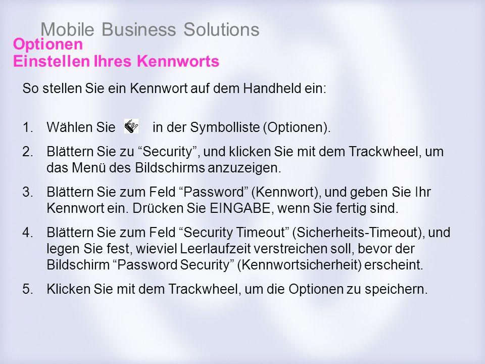 Mobile Business Solutions So stellen Sie ein Kennwort auf dem Handheld ein: 1.Wählen Sie in der Symbolliste (Optionen). 2.Blättern Sie zu Security, un