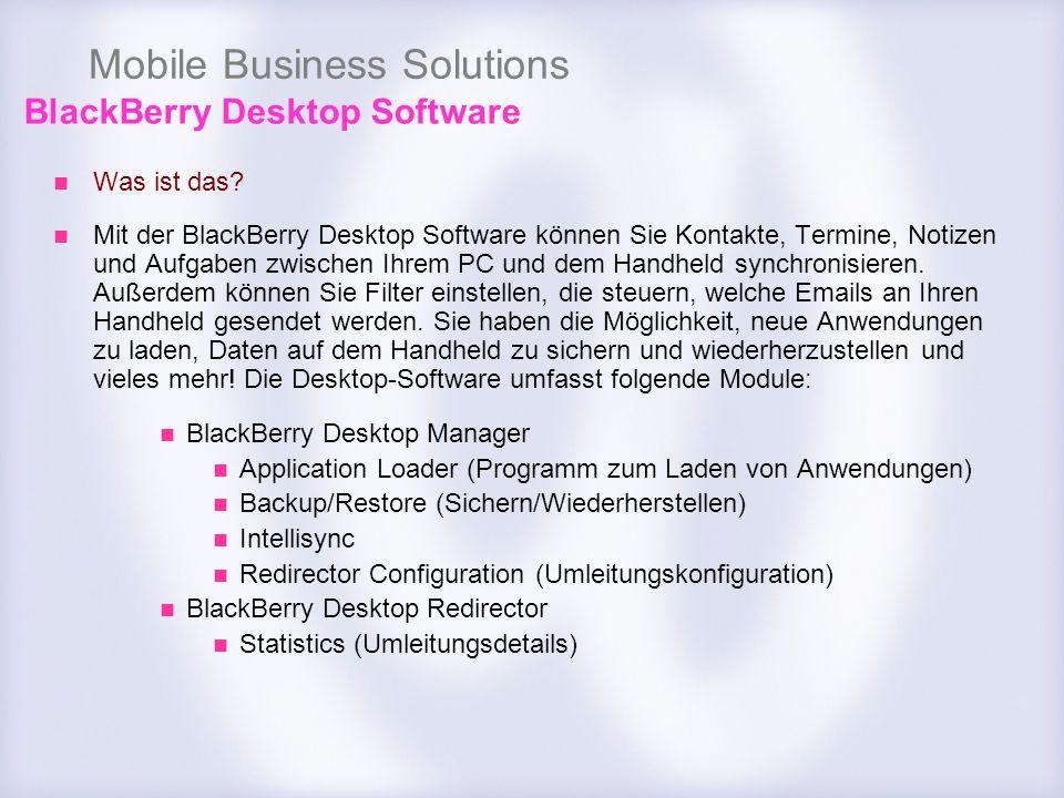Mobile Business Solutions Was ist das? Mit der BlackBerry Desktop Software können Sie Kontakte, Termine, Notizen und Aufgaben zwischen Ihrem PC und de