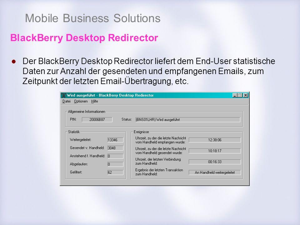 Mobile Business Solutions BlackBerry Desktop Redirector Der BlackBerry Desktop Redirector liefert dem End-User statistische Daten zur Anzahl der gesen