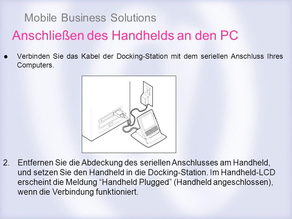 Mobile Business Solutions Anschließen des Handhelds an den PC Verbinden Sie das Kabel der Docking-Station mit dem seriellen Anschluss Ihres Computers.