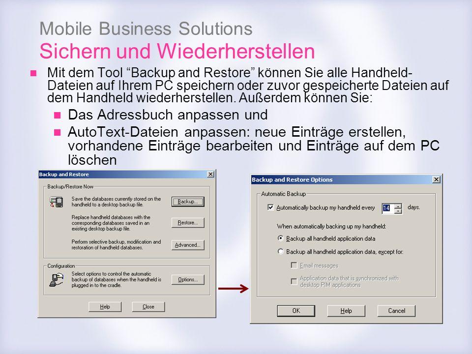 Mobile Business Solutions Sichern und Wiederherstellen Mit dem Tool Backup and Restore können Sie alle Handheld- Dateien auf Ihrem PC speichern oder z