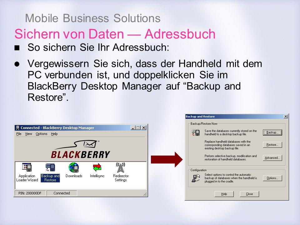 Mobile Business Solutions Sichern von Daten Adressbuch So sichern Sie Ihr Adressbuch: Vergewissern Sie sich, dass der Handheld mit dem PC verbunden is