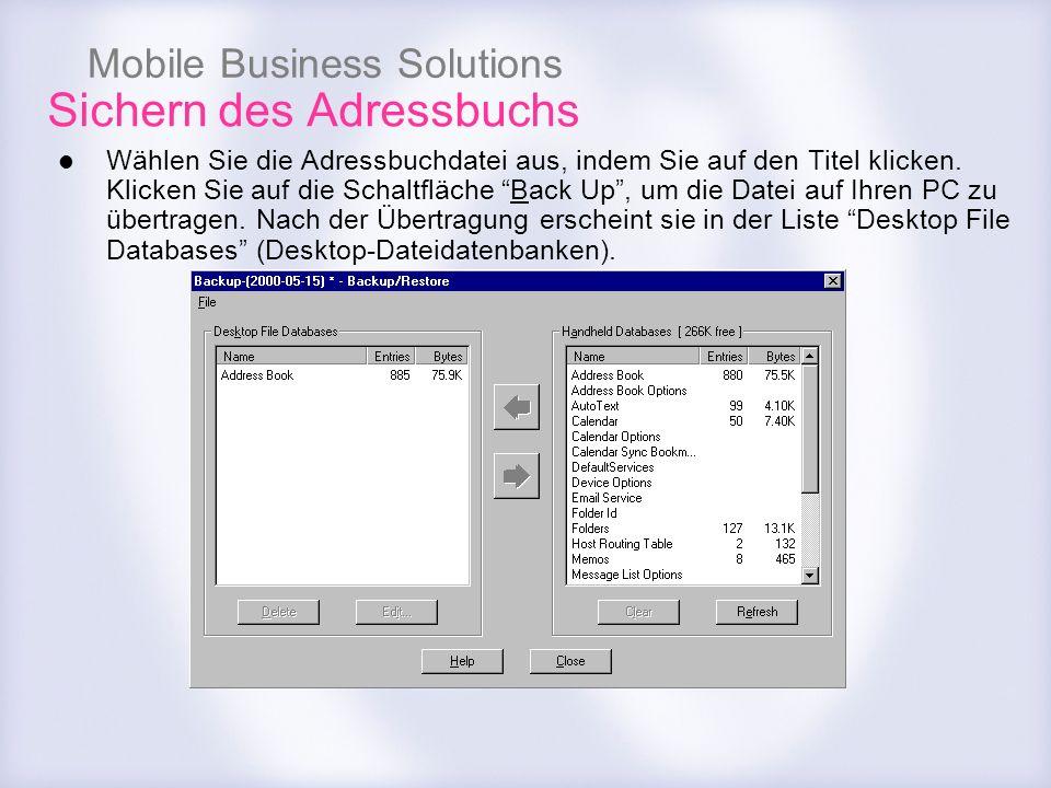 Mobile Business Solutions Sichern des Adressbuchs Wählen Sie die Adressbuchdatei aus, indem Sie auf den Titel klicken. Klicken Sie auf die Schaltfläch