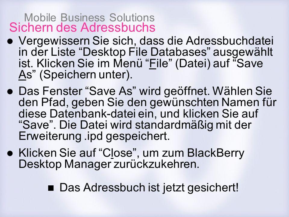 Mobile Business Solutions Sichern des Adressbuchs Vergewissern Sie sich, dass die Adressbuchdatei in der Liste Desktop File Databases ausgewählt ist.