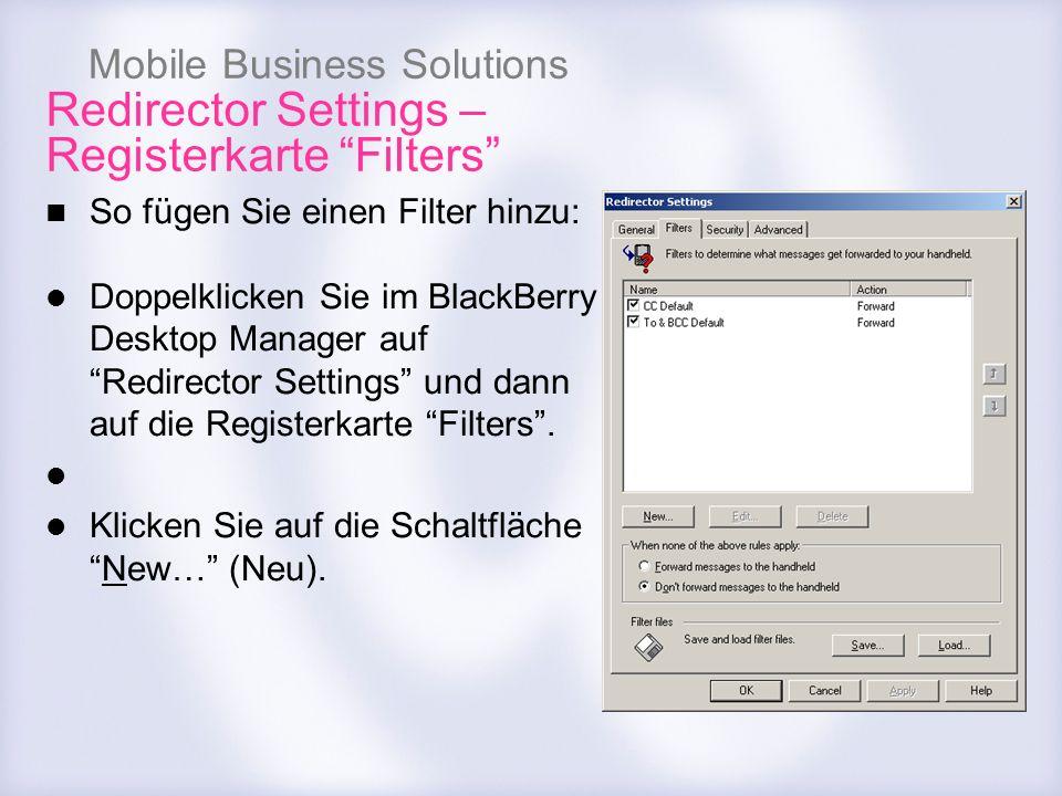 Mobile Business Solutions Redirector Settings – Registerkarte Filters So fügen Sie einen Filter hinzu: Doppelklicken Sie im BlackBerry Desktop Manager