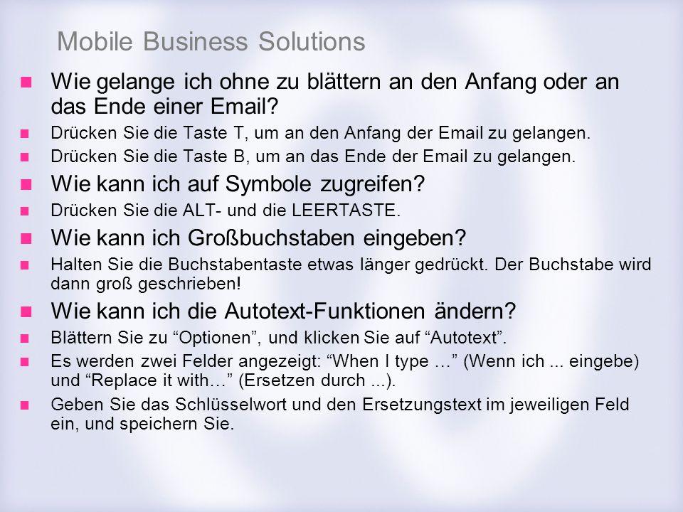 Mobile Business Solutions Wie gelange ich ohne zu blättern an den Anfang oder an das Ende einer Email? Drücken Sie die Taste T, um an den Anfang der E