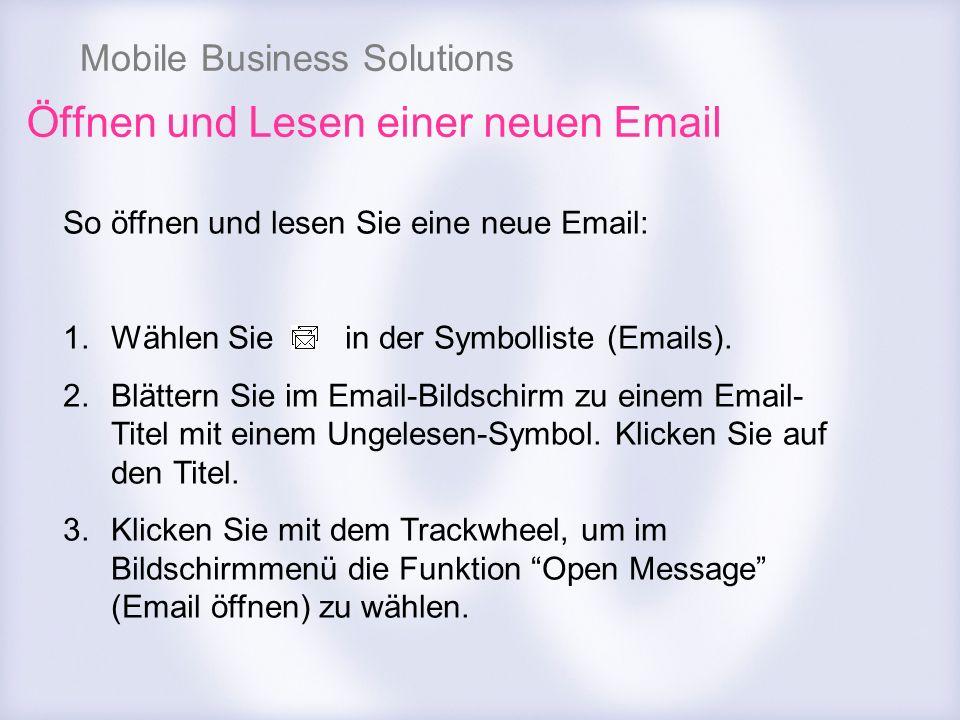 Mobile Business Solutions Öffnen und Lesen einer neuen Email So öffnen und lesen Sie eine neue Email: 1.Wählen Sie in der Symbolliste (Emails). 2.Blät