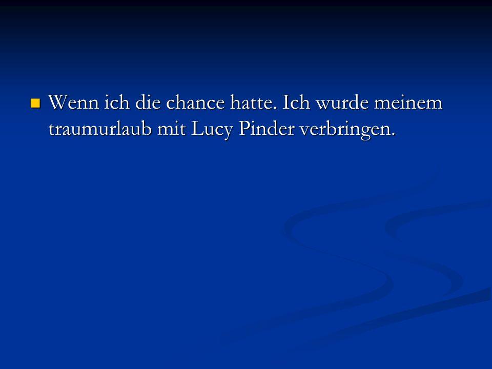 Wenn ich die chance hatte. Ich wurde meinem traumurlaub mit Lucy Pinder verbringen. Wenn ich die chance hatte. Ich wurde meinem traumurlaub mit Lucy P