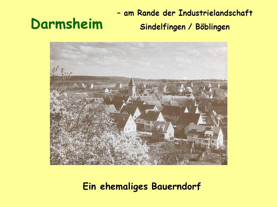 – am Rande der Industrielandschaft Sindelfingen /Böblingen Ein ehemaliges Bauerndorf Darmsheim