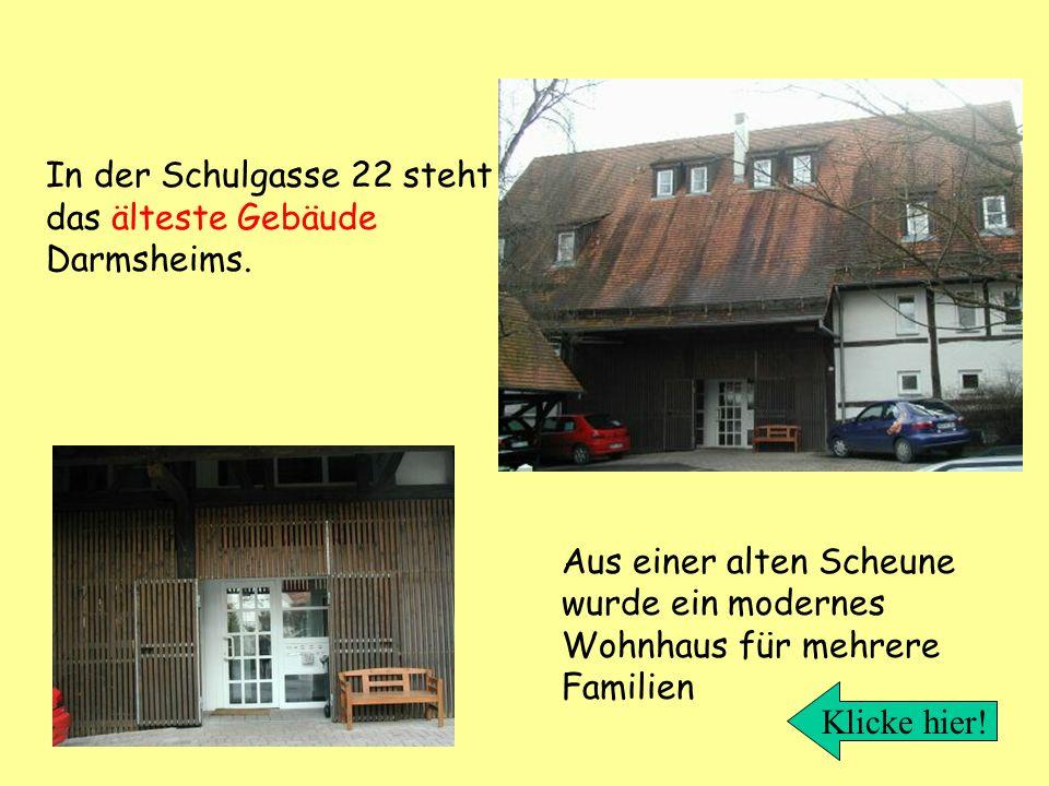 Aus einer alten Scheune wurde ein modernes Wohnhaus für mehrere Familien In der Schulgasse 22 steht das älteste Gebäude Darmsheims. Klicke hier!