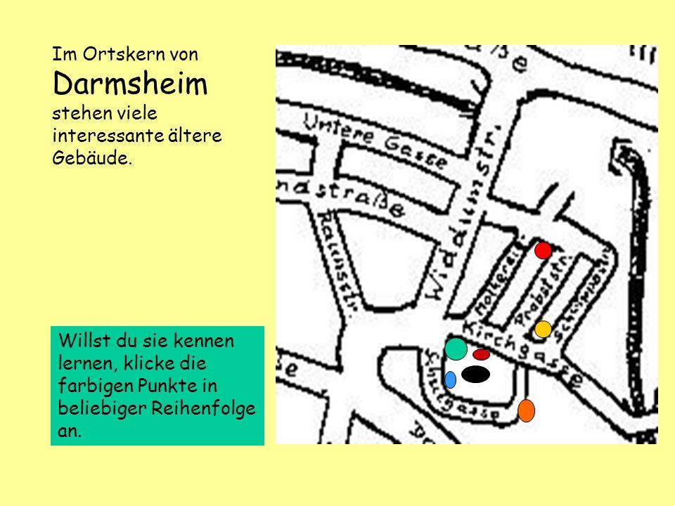 Im Ortskern von Darmsheim stehen viele interessante ältere Gebäude. Willst du sie kennen lernen, klicke die farbigen Punkte in beliebiger Reihenfolge