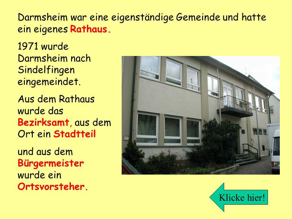 1971 wurde Darmsheim nach Sindelfingen eingemeindet. Aus dem Rathaus wurde das Bezirksamt, aus dem Ort ein Stadtteil und aus dem Bürgermeister wurde e