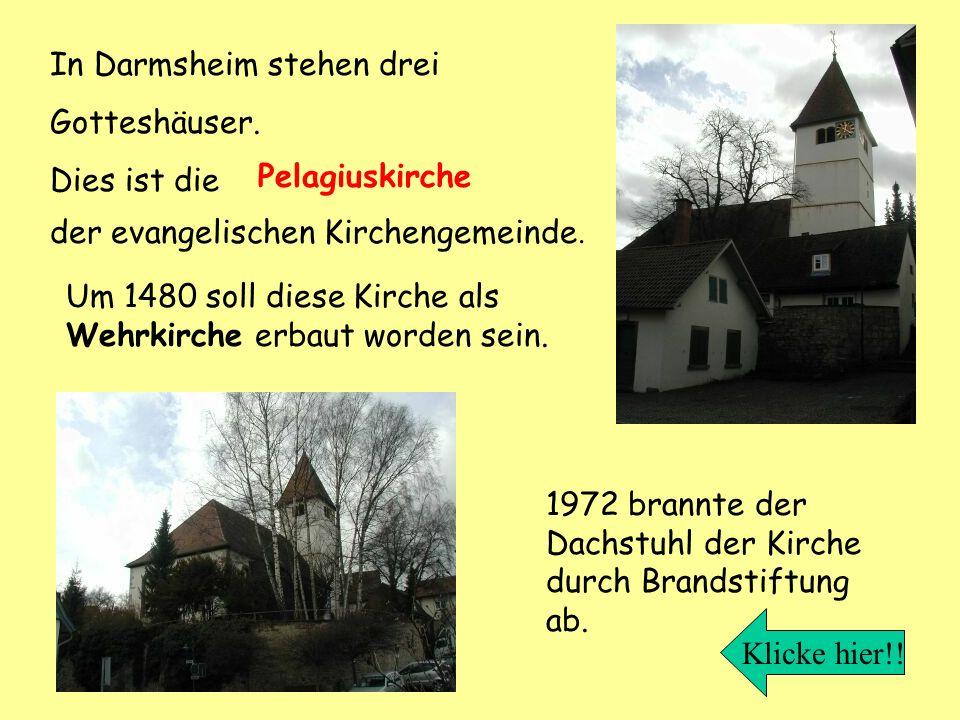 In Darmsheim stehen drei Gotteshäuser. Dies ist die Pelagiuskirche der evangelischen Kirchengemeinde. Um 1480 soll diese Kirche als Wehrkirche erbaut