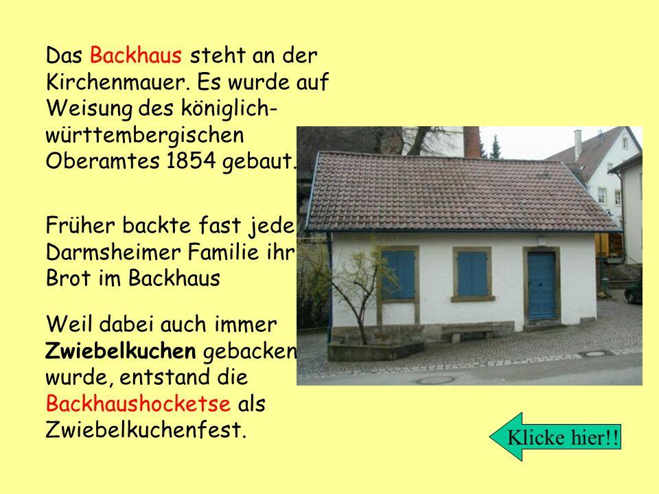 Das Backhaus steht an der Kirchenmauer. Es wurde auf Weisung des königlich- württembergischen Oberamtes 1854 gebaut. Früher backte fast jede Darmsheim
