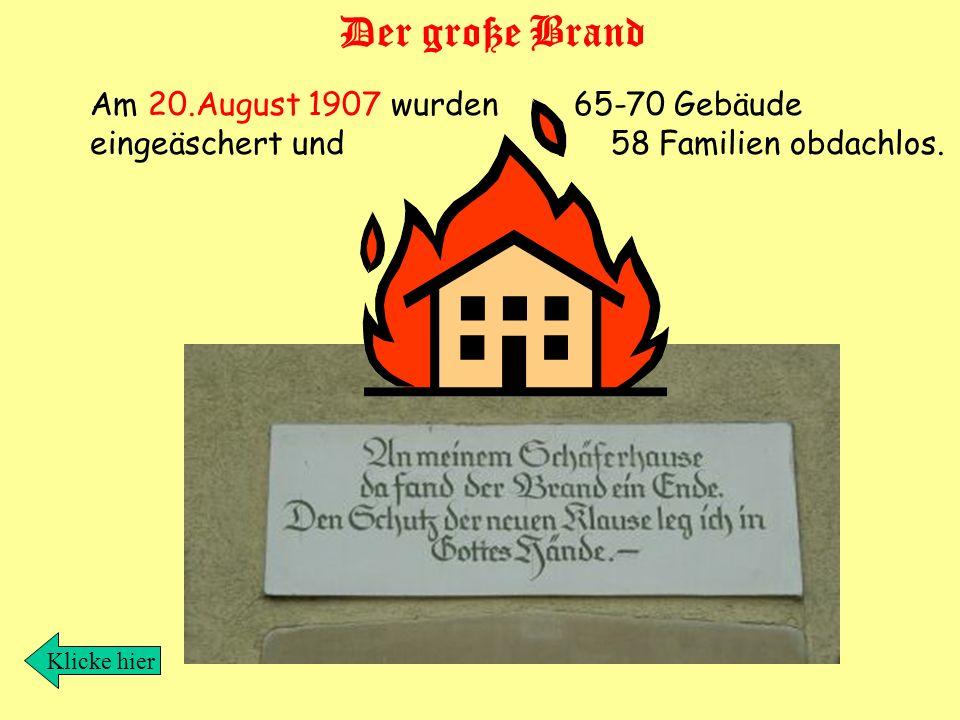 Am 20.August 1907 wurden 65-70 Gebäude eingeäschert und 58 Familien obdachlos.