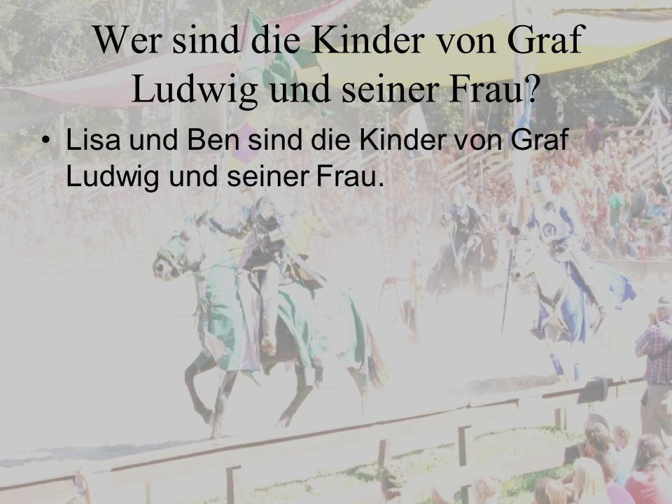 Wer sind die Kinder von Graf Ludwig und seiner Frau? Lisa und Ben sind die Kinder von Graf Ludwig und seiner Frau.