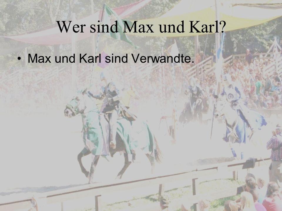 Wer sind Max und Karl? Max und Karl sind Verwandte.